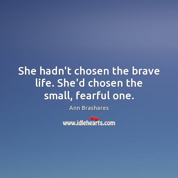 She hadn't chosen the brave life. She'd chosen the small, fearful one. Image