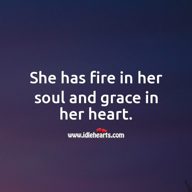 Image, She has fire in her soul and grace in her heart.