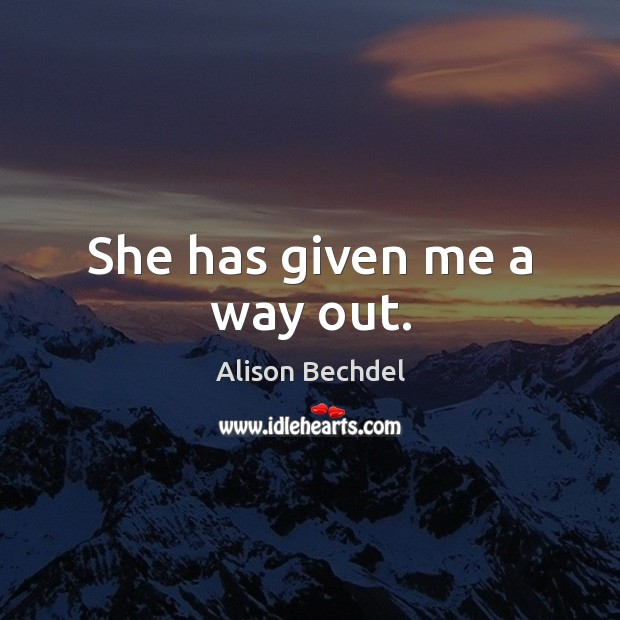 She has given me a way out. Alison Bechdel Picture Quote