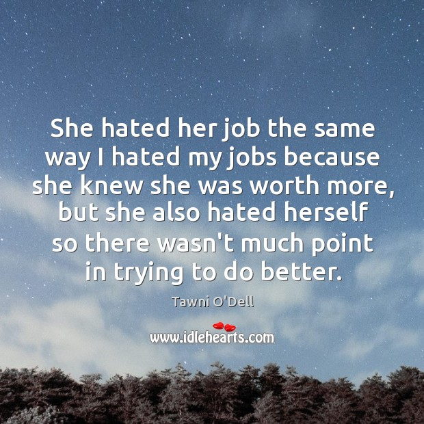 She hated her job the same way I hated my jobs because Image