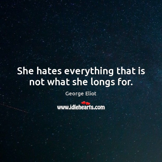 Image, She hates everything that is not what she longs for.