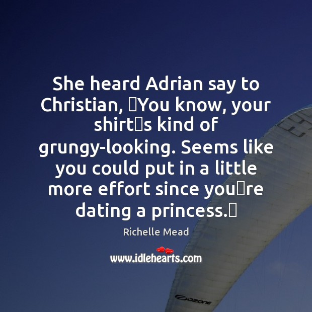 She heard Adrian say to Christian, ʺYou know, your shirtʹs kind Image