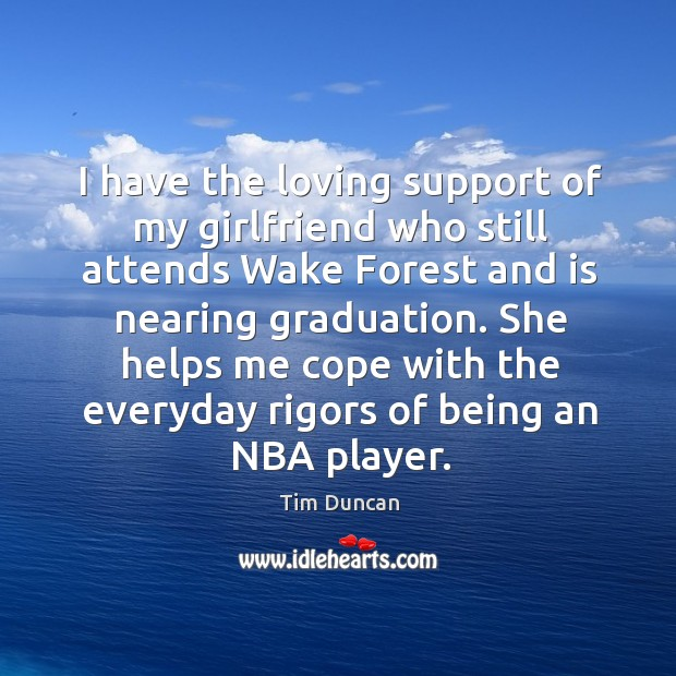 She helps me cope with the everyday rigors of being an nba player. Tim Duncan Picture Quote
