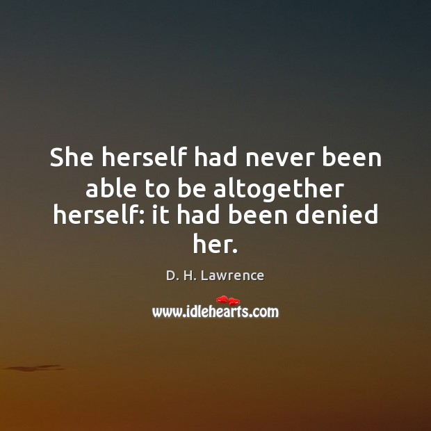 She herself had never been able to be altogether herself: it had been denied her. Image