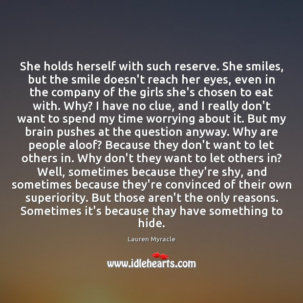 She holds herself with such reserve. She smiles, but the smile doesn't Lauren Myracle Picture Quote