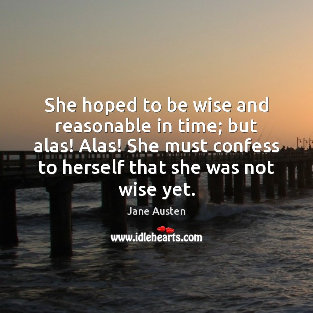 She hoped to be wise and reasonable in time; but alas! Alas! Image