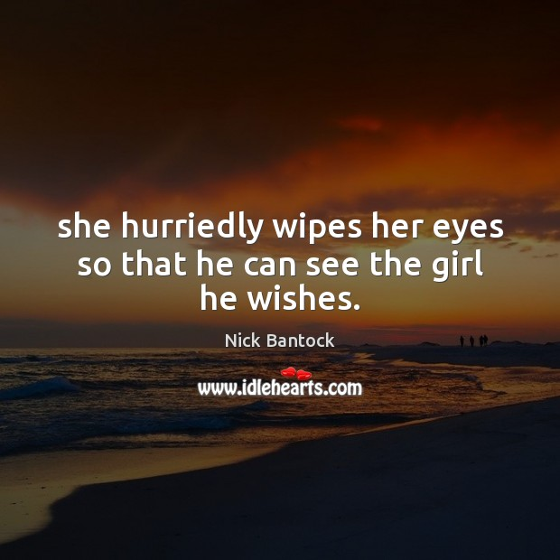 Nick Bantock Picture Quote image saying: She hurriedly wipes her eyes so that he can see the girl he wishes.