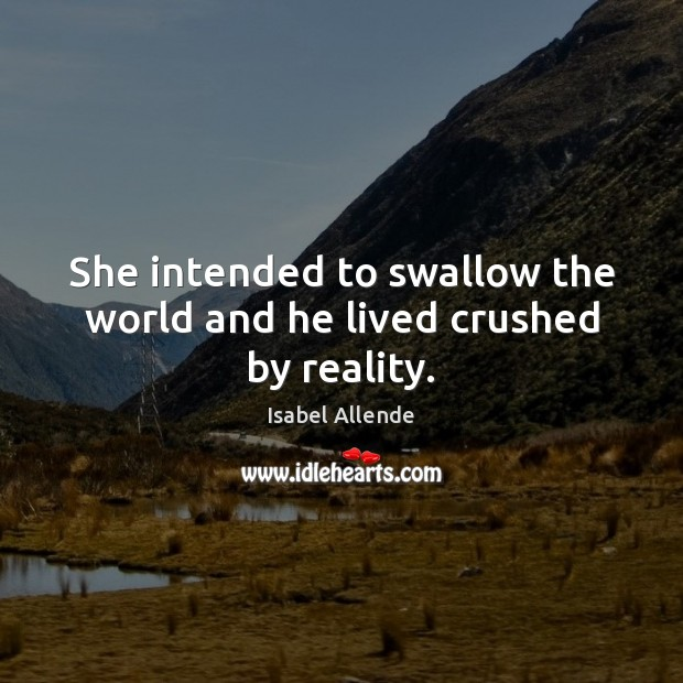 She intended to swallow the world and he lived crushed by reality. Image