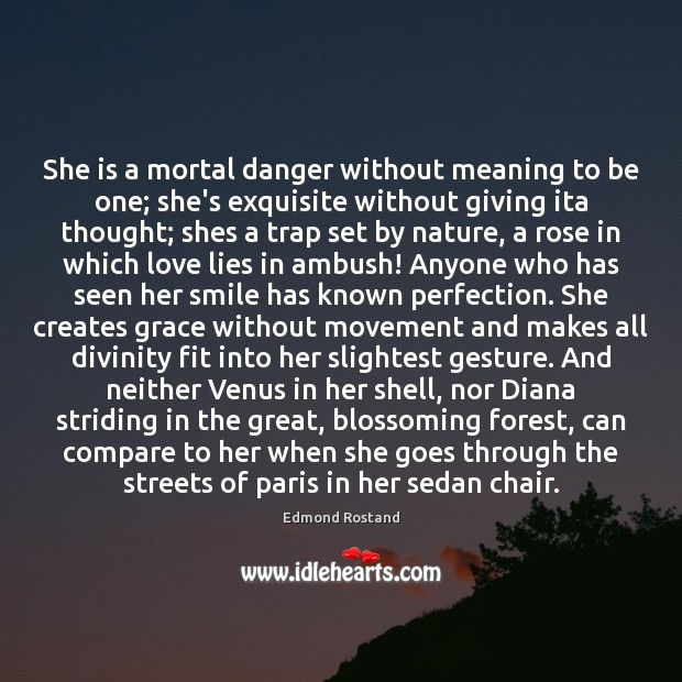 She is a mortal danger without meaning to be one; she's exquisite Compare Quotes Image