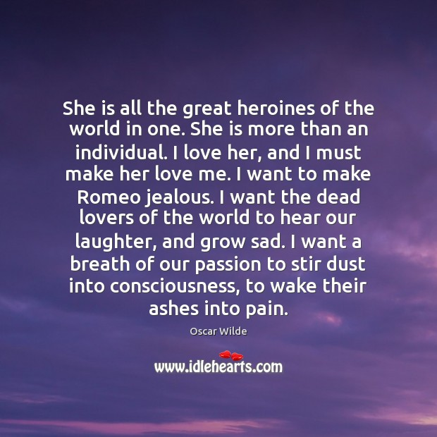 She is all the great heroines of the world in one. She Image