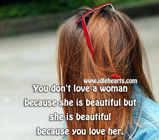 She is Beautiful Because You Love Her.