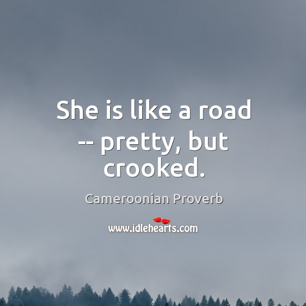 She is like a road — pretty, but crooked. Cameroonian Proverbs Image