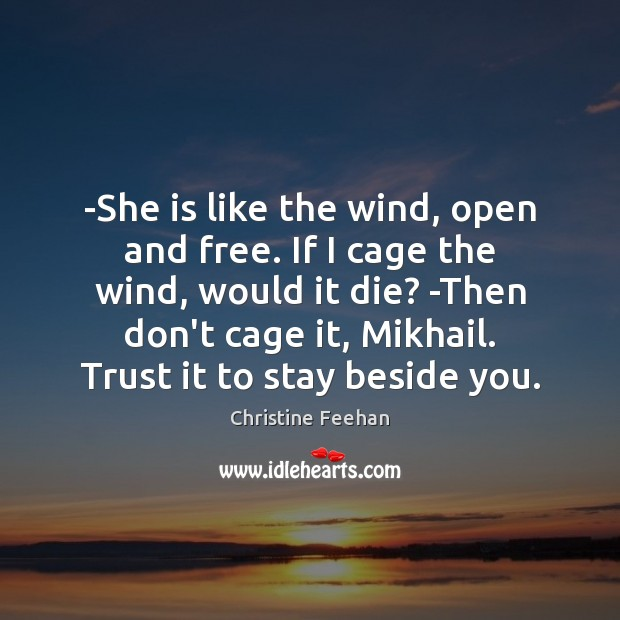 -She is like the wind, open and free. If I cage the Christine Feehan Picture Quote