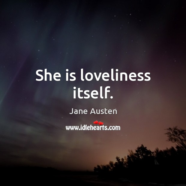 She is loveliness itself. Jane Austen Picture Quote