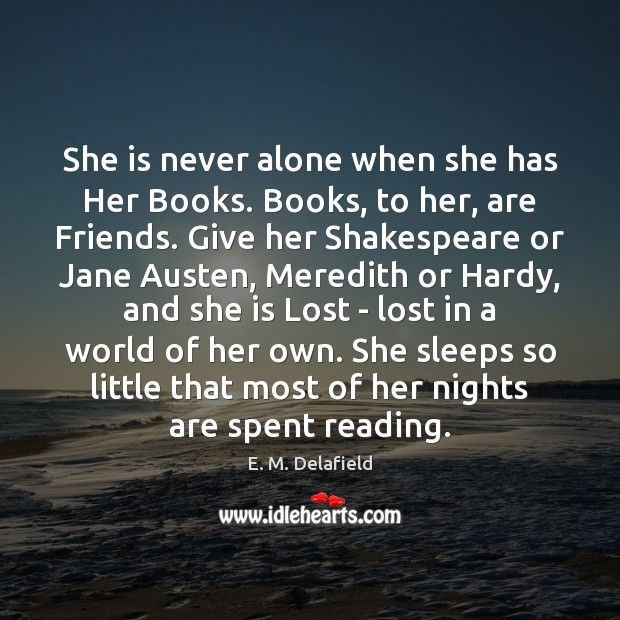She is never alone when she has Her Books. Books, to her, Image