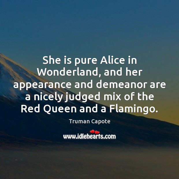 She is pure Alice in Wonderland, and her appearance and demeanor are Truman Capote Picture Quote