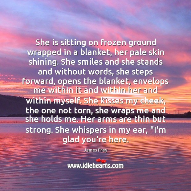 She is sitting on frozen ground wrapped in a blanket, her pale James Frey Picture Quote