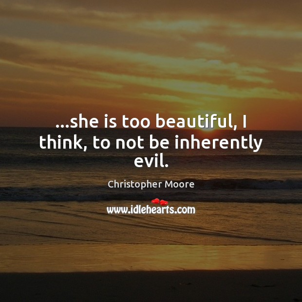 …she is too beautiful, I think, to not be inherently evil. Image