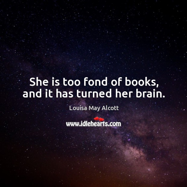 Image, She is too fond of books, and it has turned her brain.