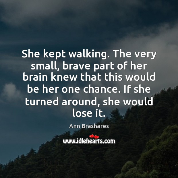 She kept walking. The very small, brave part of her brain knew Image