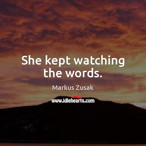 She kept watching the words. Image