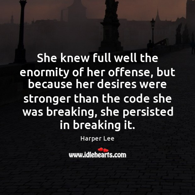 She knew full well the enormity of her offense, but because her Harper Lee Picture Quote