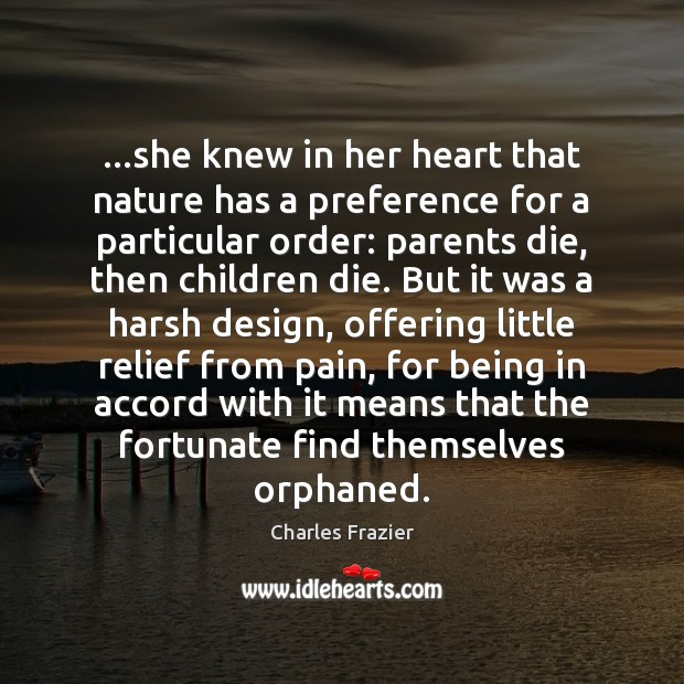 …she knew in her heart that nature has a preference for a Charles Frazier Picture Quote