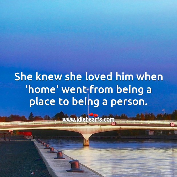 She knew she loved him when 'home' went from being a place to being a person. Cute Love Quotes Image