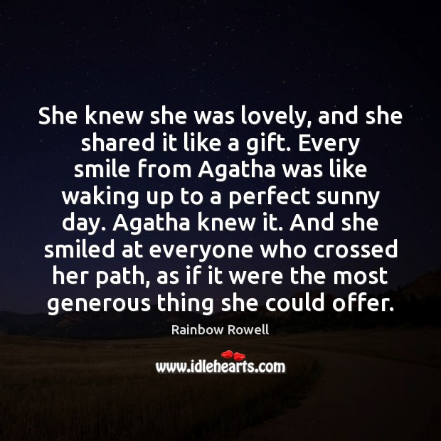 She knew she was lovely, and she shared it like a gift. Rainbow Rowell Picture Quote