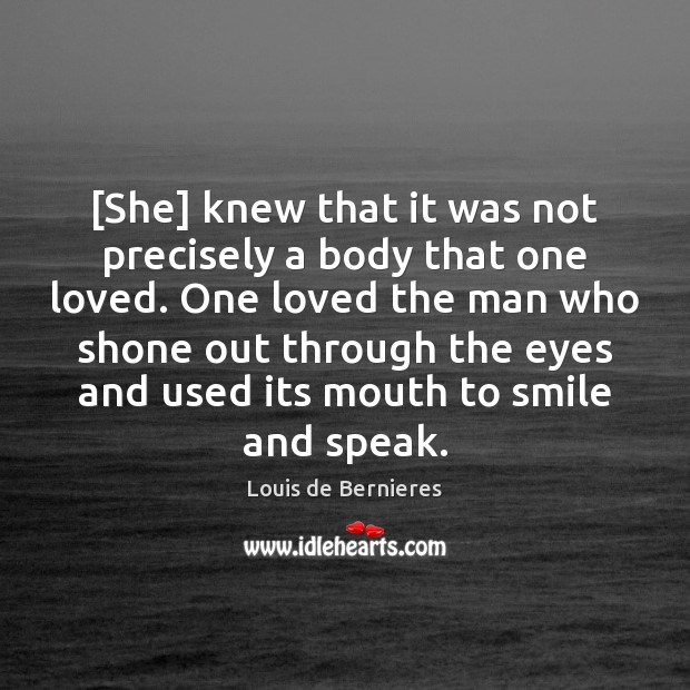 [She] knew that it was not precisely a body that one loved. Louis de Bernieres Picture Quote
