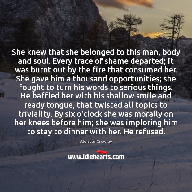 She knew that she belonged to this man, body and soul. Every Aleister Crowley Picture Quote