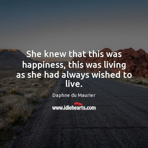 She knew that this was happiness, this was living as she had always wished to live. Image