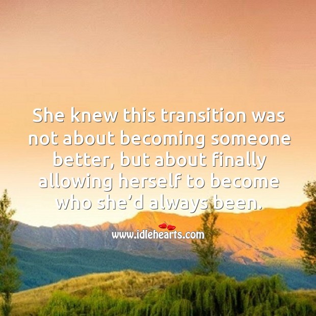 Image, She knew this transition was not about becoming someone better, but about finally