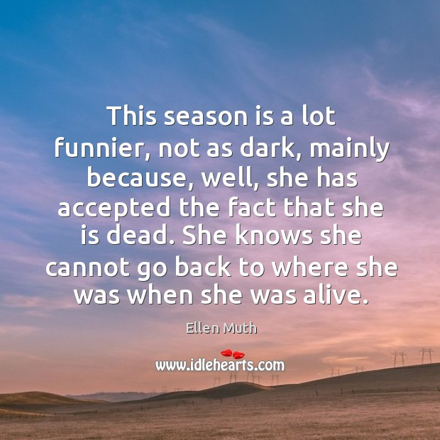 She knows she cannot go back to where she was when she was alive. Image