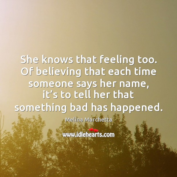 She knows that feeling too. Of believing that each time someone says Melina Marchetta Picture Quote