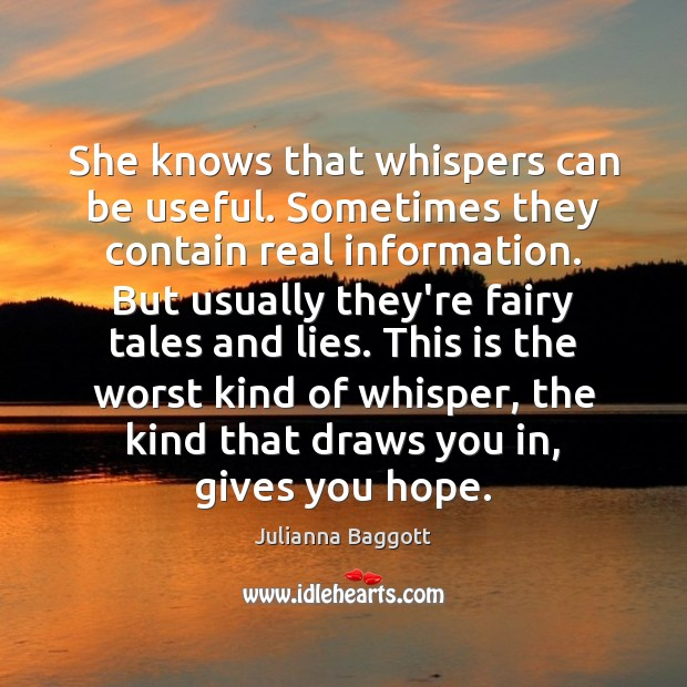 She knows that whispers can be useful. Sometimes they contain real information. Julianna Baggott Picture Quote