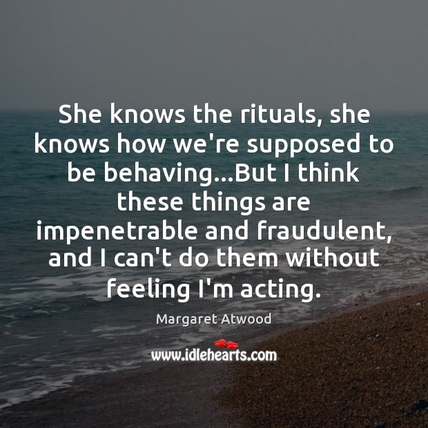 She knows the rituals, she knows how we're supposed to be behaving… Image