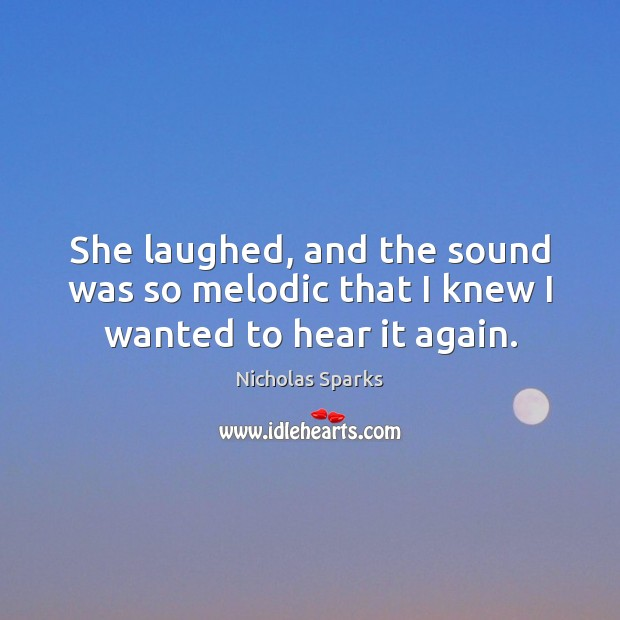 Image, She laughed, and the sound was so melodic that I knew I wanted to hear it again.