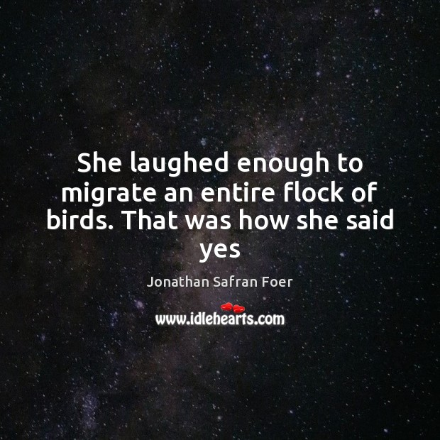 She laughed enough to migrate an entire flock of birds. That was how she said yes Image