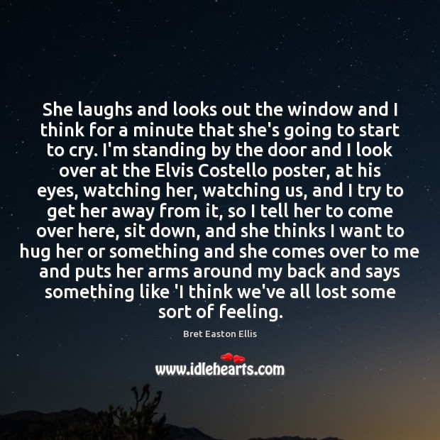 She laughs and looks out the window and I think for a Bret Easton Ellis Picture Quote