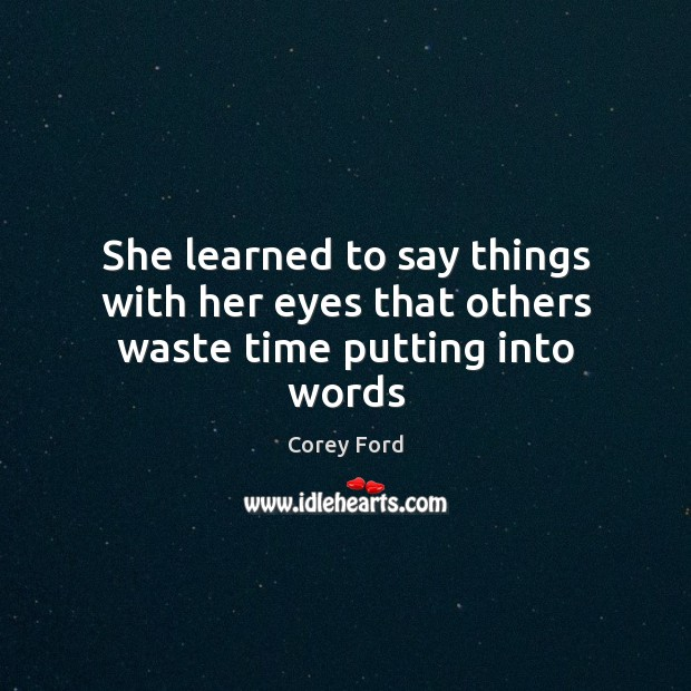 She learned to say things with her eyes that others waste time putting into words Image