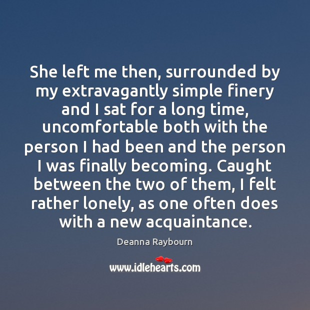 She left me then, surrounded by my extravagantly simple finery and I Lonely Quotes Image