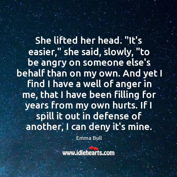 """She lifted her head. """"It's easier,"""" she said, slowly, """"to be angry Image"""