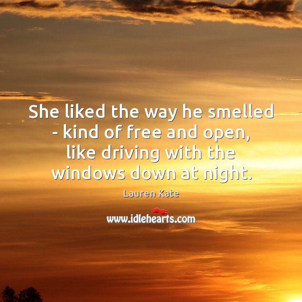 She liked the way he smelled – kind of free and open, Driving Quotes Image