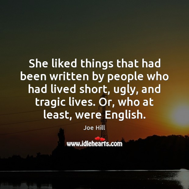 She liked things that had been written by people who had lived Joe Hill Picture Quote
