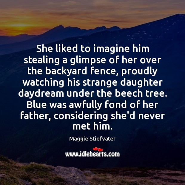 She liked to imagine him stealing a glimpse of her over the Image