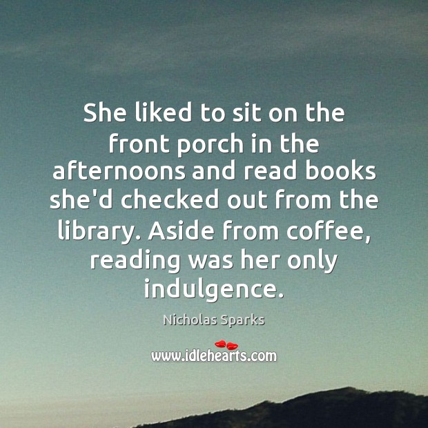 She liked to sit on the front porch in the afternoons and Nicholas Sparks Picture Quote