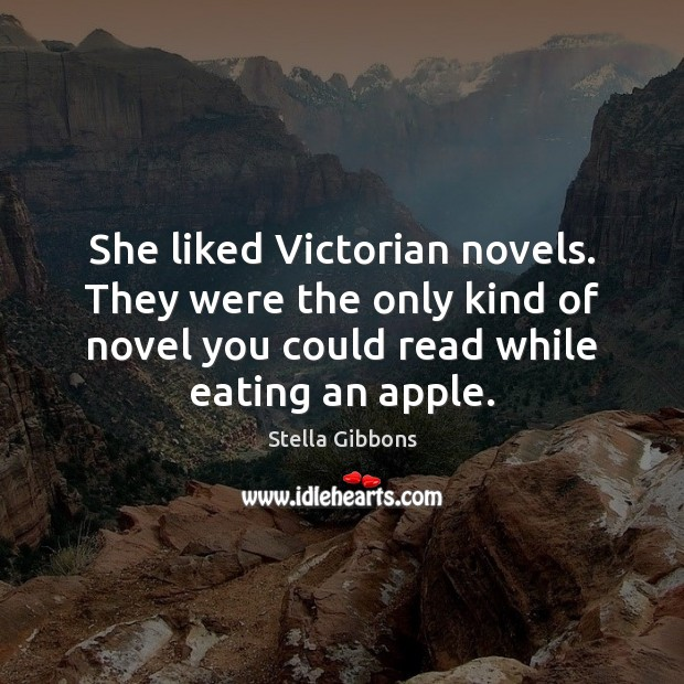 She liked Victorian novels. They were the only kind of novel you Image