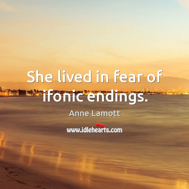 She lived in fear of ifonic endings. Image