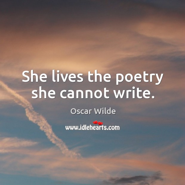 Image, She lives the poetry she cannot write.